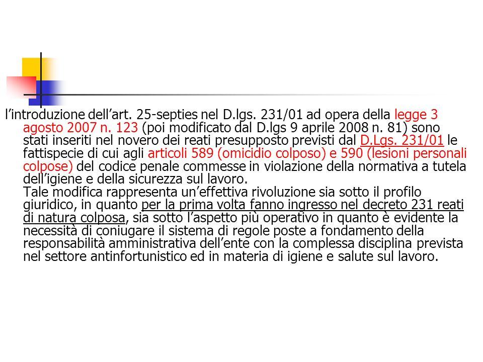 lintroduzione dellart. 25-septies nel D.lgs. 231/01 ad opera della legge 3 agosto 2007 n. 123 (poi modificato dal D.lgs 9 aprile 2008 n. 81) sono stat
