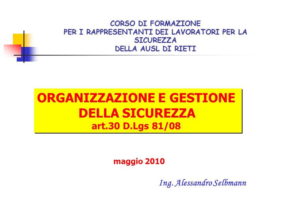ORGANIZZAZIONE E GESTIONE DELLA SICUREZZA art.30 D.Lgs 81/08 ORGANIZZAZIONE E GESTIONE DELLA SICUREZZA art.30 D.Lgs 81/08 Ing. Alessandro Selbmann mag