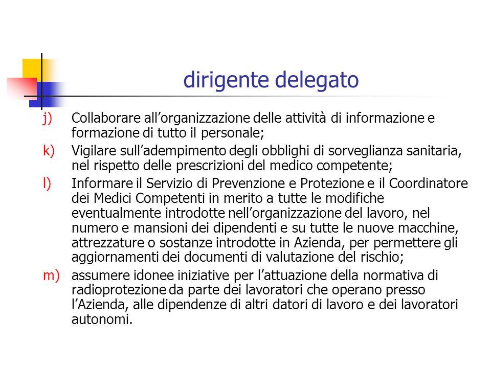 dirigente delegato j)Collaborare allorganizzazione delle attività di informazione e formazione di tutto il personale; k)Vigilare sulladempimento degli