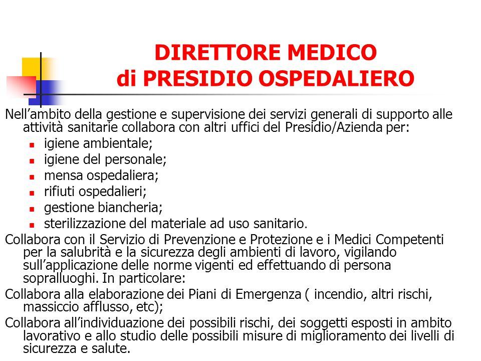 DIRETTORE MEDICO di PRESIDIO OSPEDALIERO Nellambito della gestione e supervisione dei servizi generali di supporto alle attività sanitarie collabora c