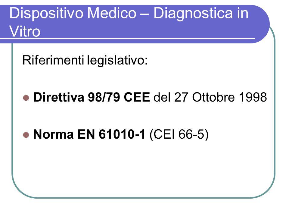 Dispositivo Medico – Diagnostica in Vitro Riferimenti legislativo: Direttiva 98/79 CEE del 27 Ottobre 1998 Norma EN 61010-1 (CEI 66-5)