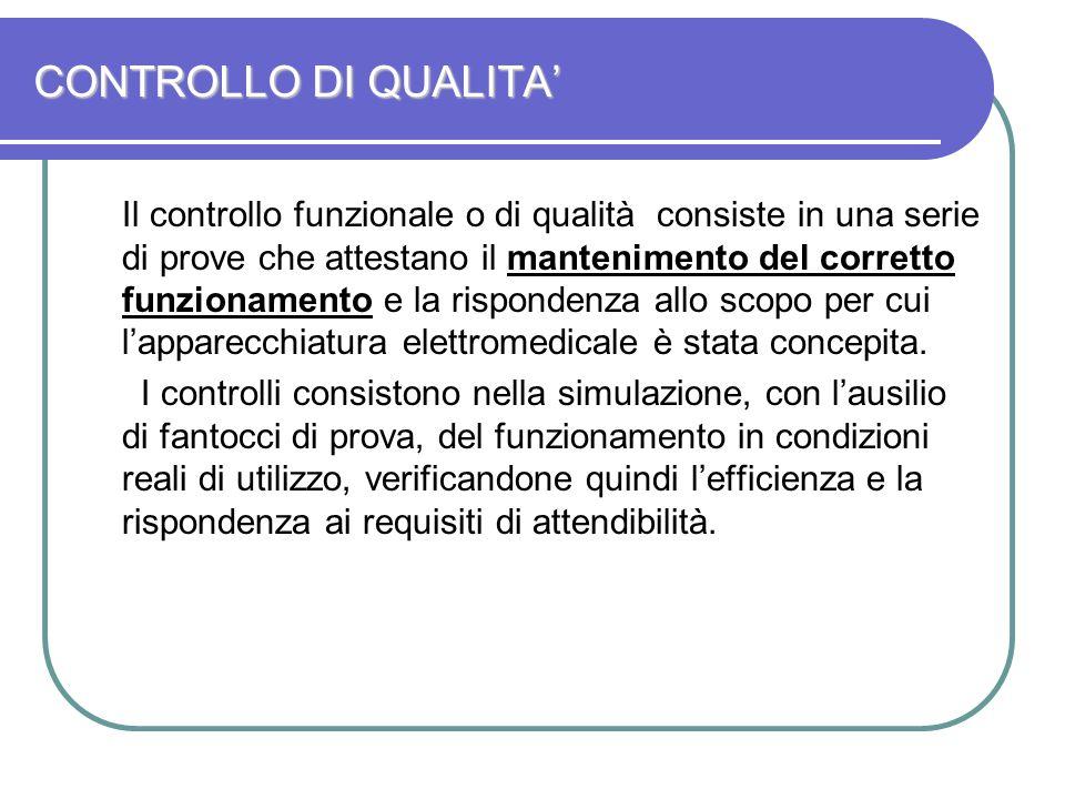 CONTROLLO DI QUALITA Il controllo funzionale o di qualità consiste in una serie di prove che attestano il mantenimento del corretto funzionamento e la