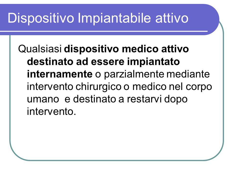 Dispositivo Impiantabile attivo Qualsiasi dispositivo medico attivo destinato ad essere impiantato internamente o parzialmente mediante intervento chi
