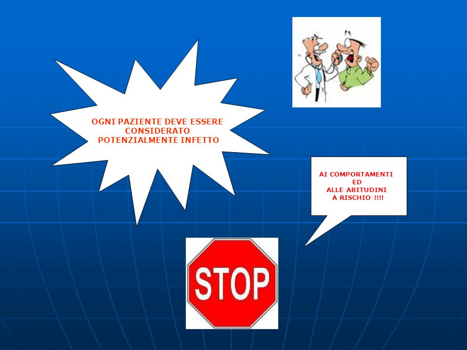 OGNI PAZIENTE DEVE ESSERE CONSIDERATO POTENZIALMENTE INFETTO AI COMPORTAMENTI ED ALLE ABITUDINI A RISCHIO !!!!