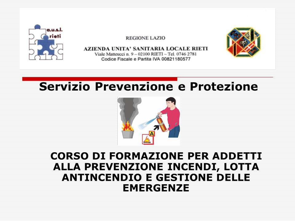 CORSO DI FORMAZIONE PER ADDETTI ALLA PREVENZIONE INCENDI, LOTTA ANTINCENDIO E GESTIONE DELLE EMERGENZE Servizio Prevenzione e Protezione