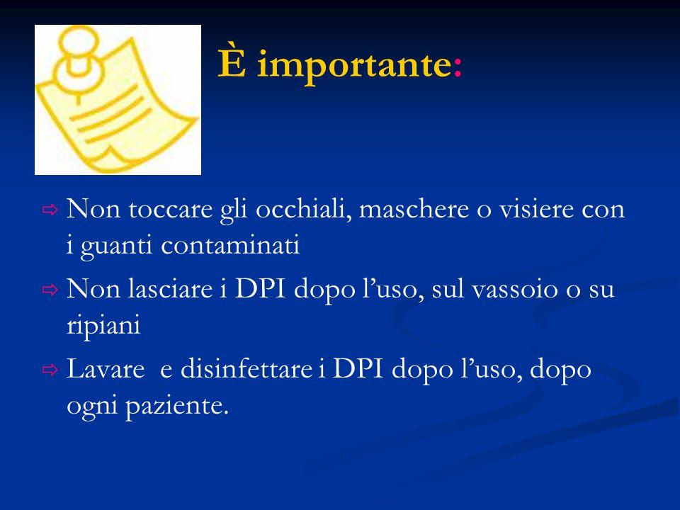 È importante: Non toccare gli occhiali, maschere o visiere con i guanti contaminati Non lasciare i DPI dopo luso, sul vassoio o su ripiani Lavare e di
