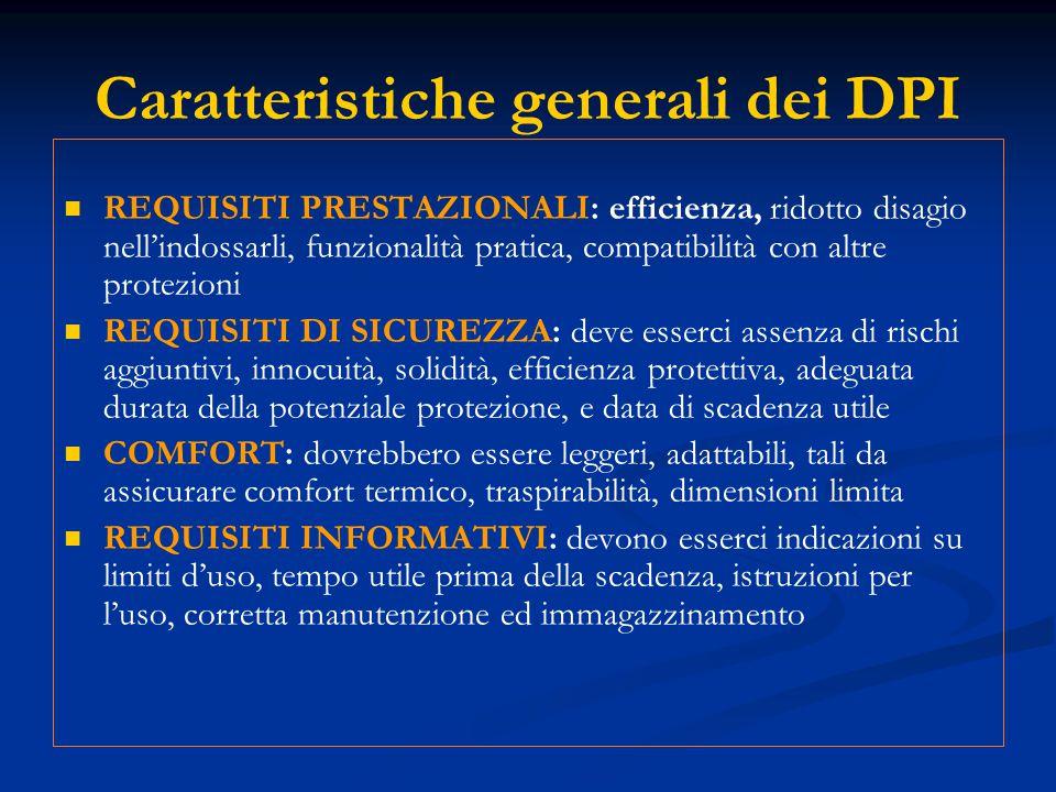 Caratteristiche generali dei DPI REQUISITI PRESTAZIONALI: efficienza, ridotto disagio nellindossarli, funzionalità pratica, compatibilità con altre pr