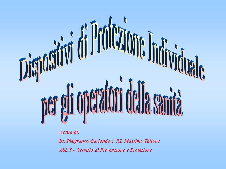 A cura di: Dr. Pierfranco Garlanda e P.I. Massimo Tallone ASL 5 - Servizio di Prevenzione e Protezione