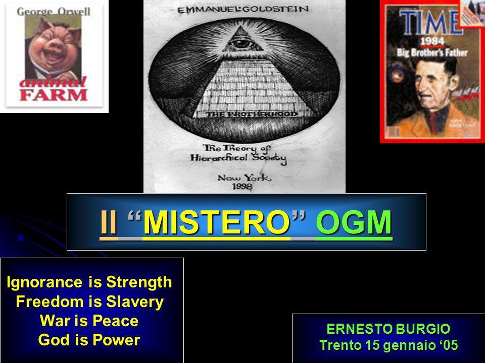Il MISTERO OGM ERNESTO BURGIO Trento 15 gennaio 05 Ignorance is Strength Freedom is Slavery War is Peace God is Power