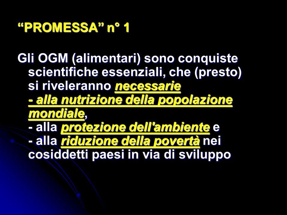 PROMESSA n° 1 Gli OGM (alimentari) sono conquiste scientifiche essenziali, che (presto) si riveleranno necessarie - alla nutrizione della popolazione