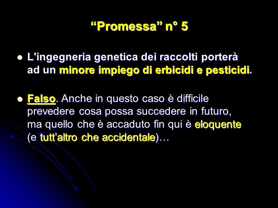 Promessa n° 5 L'ingegneria genetica dei raccolti porterà ad un minore impiego di erbicidi e pesticidi. L'ingegneria genetica dei raccolti porterà ad u