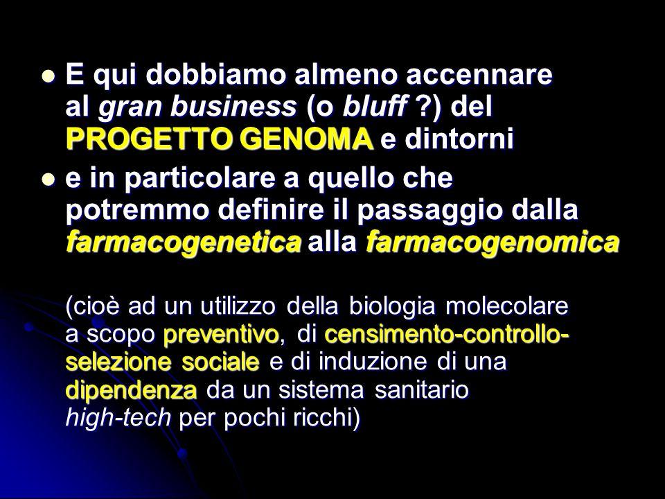 E qui dobbiamo almeno accennare al gran business (o bluff ?) del PROGETTO GENOMA e dintorni E qui dobbiamo almeno accennare al gran business (o bluff