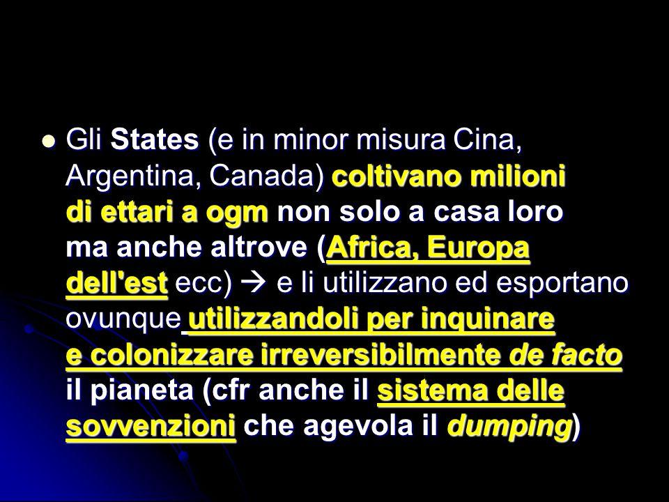Gli States (e in minor misura Cina, Argentina, Canada) coltivano milioni di ettari a ogm non solo a casa loro ma anche altrove (Africa, Europa dell'es