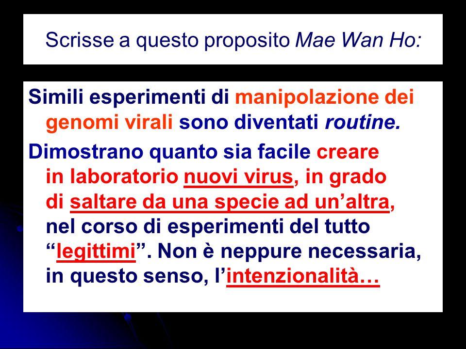 Scrisse a questo proposito Mae Wan Ho: Simili esperimenti di manipolazione dei genomi virali sono diventati routine. Dimostrano quanto sia facile crea