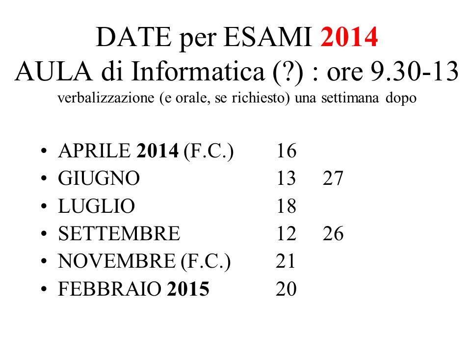 DATE per ESAMI 2014 AULA di Informatica (?) : ore 9.30-13 verbalizzazione (e orale, se richiesto) una settimana dopo APRILE 2014 (F.C.)16 GIUGNO1327 L