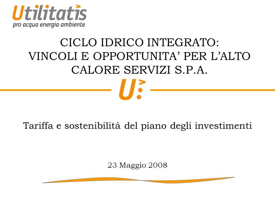 CICLO IDRICO INTEGRATO: VINCOLI E OPPORTUNITA PER LALTO CALORE SERVIZI S.P.A. Tariffa e sostenibilità del piano degli investimenti 23 Maggio 2008