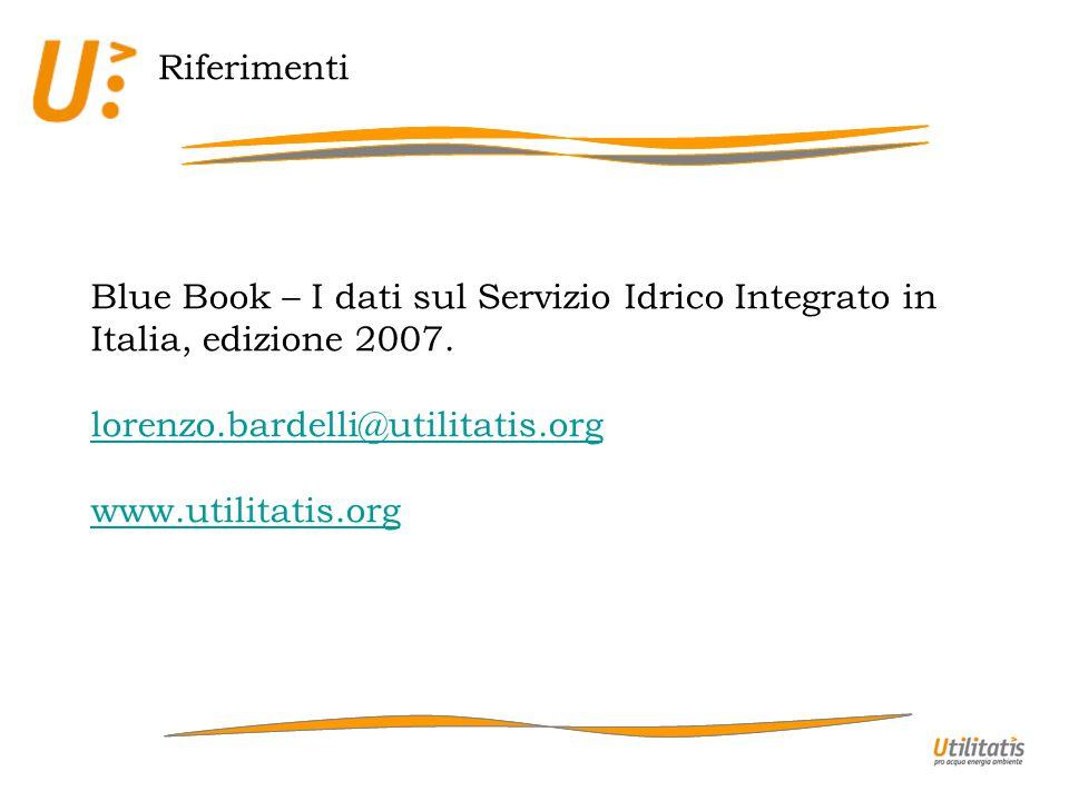 Riferimenti Blue Book – I dati sul Servizio Idrico Integrato in Italia, edizione 2007. lorenzo.bardelli@utilitatis.org www.utilitatis.org