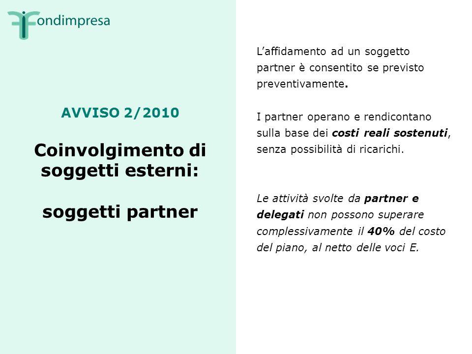 AVVISO 2/2010 Coinvolgimento di soggetti esterni: soggetti partner Laffidamento ad un soggetto partner è consentito se previsto preventivamente.