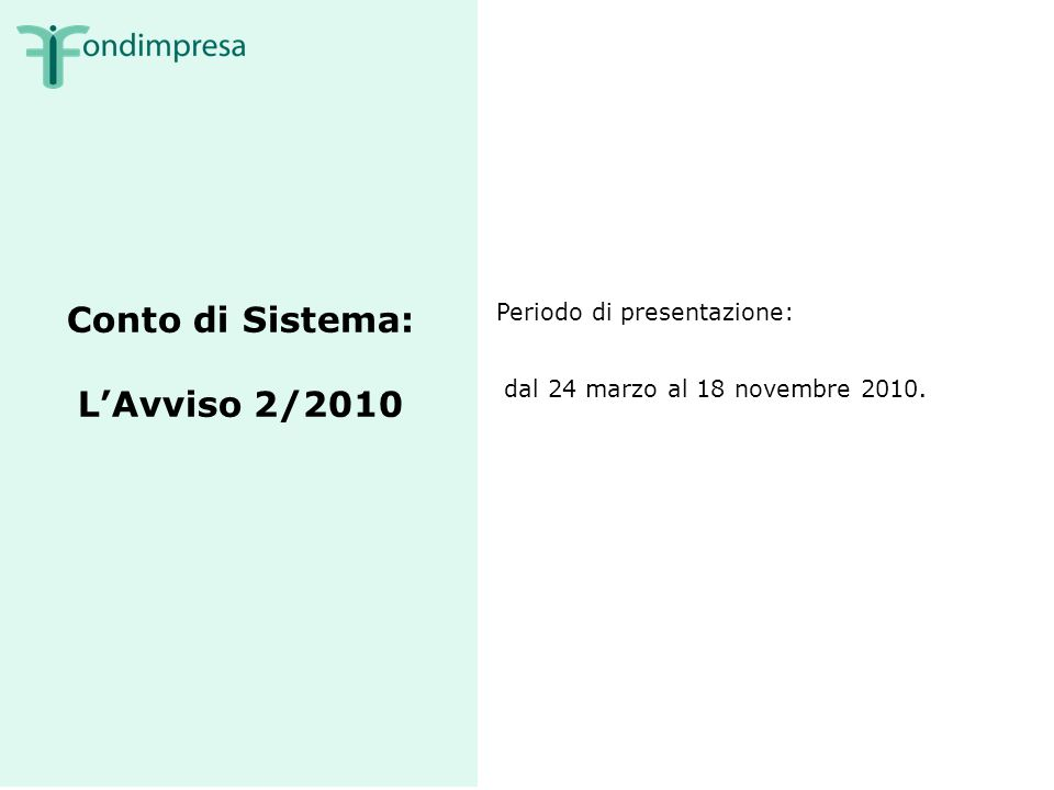 Conto di Sistema: LAvviso 2/2010 Periodo di presentazione: dal 24 marzo al 18 novembre 2010.