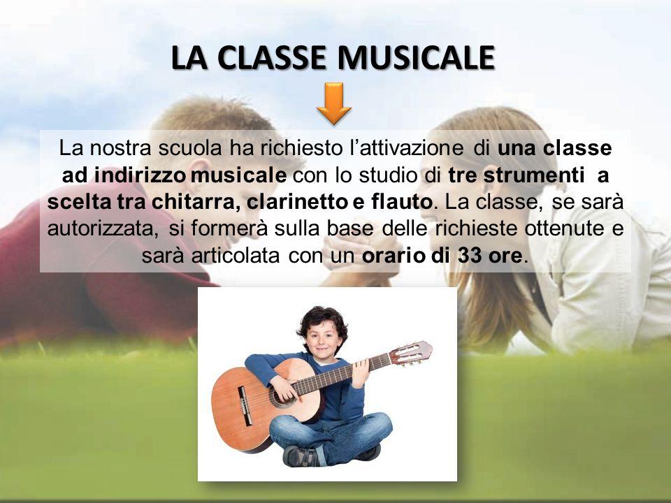 LA CLASSE MUSICALE La nostra scuola ha richiesto lattivazione di una classe ad indirizzo musicale con lo studio di tre strumenti a scelta tra chitarra