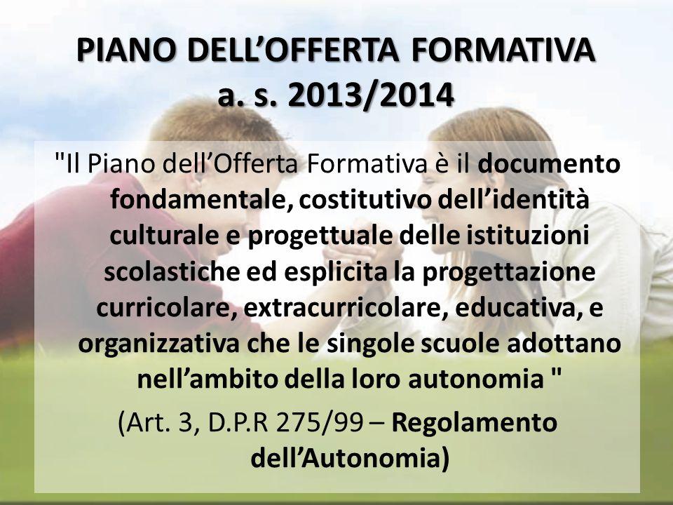 Il Piano dell Offerta Formativa (P.O.F.) è la carta d identità della scuola: in esso vengono illustrate la mission, la vision, i valori, le linee distintive dell Istituto, l ispirazione culturale e pedagogica sulle quali esso si fonda.