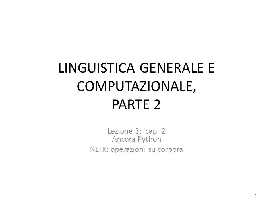LINGUISTICA GENERALE E COMPUTAZIONALE, PARTE 2 Lezione 3: cap. 2 Ancora Python NLTK: operazioni su corpora 1
