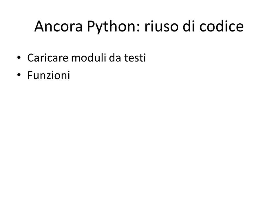 Ancora Python: riuso di codice Caricare moduli da testi Funzioni