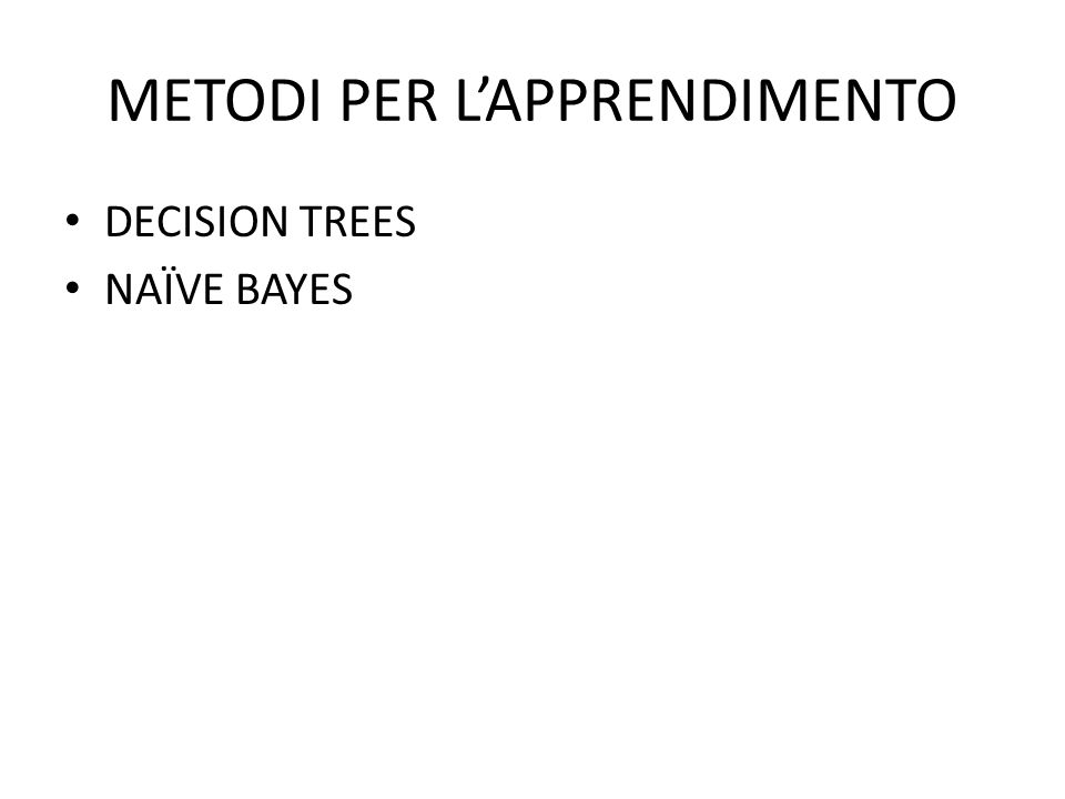 METODI PER LAPPRENDIMENTO DECISION TREES NAÏVE BAYES