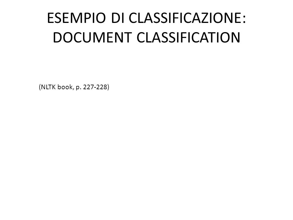 ESEMPIO DI CLASSIFICAZIONE: DOCUMENT CLASSIFICATION (NLTK book, p. 227-228)