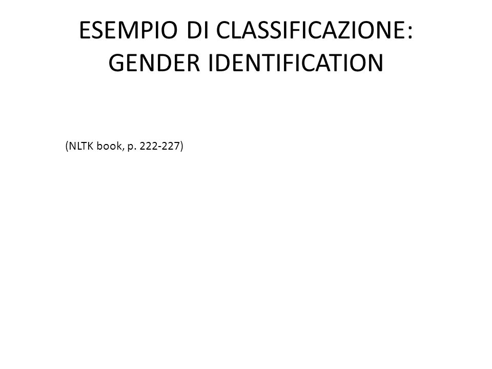 ESEMPIO DI CLASSIFICAZIONE: GENDER IDENTIFICATION (NLTK book, p. 222-227)
