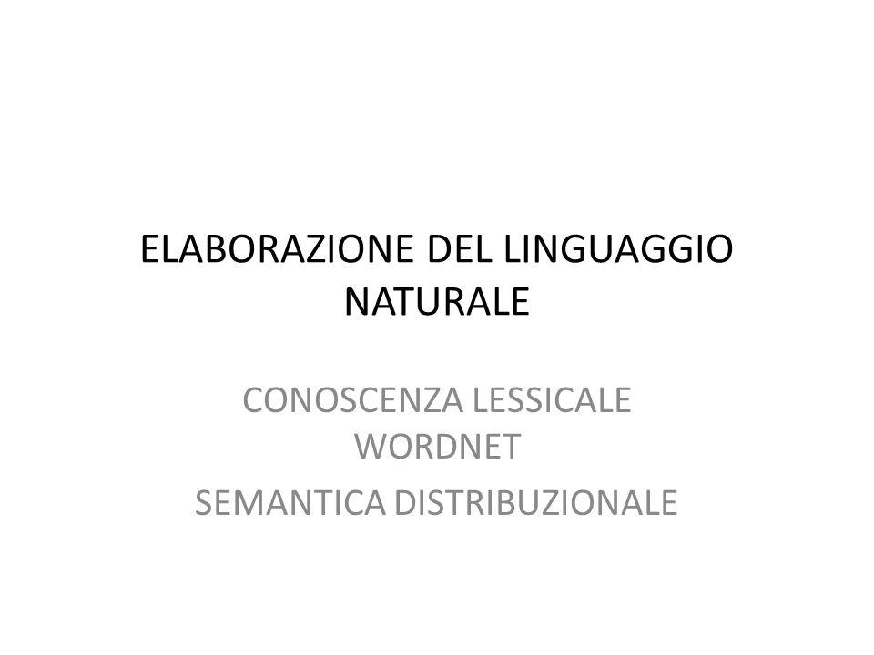 ELABORAZIONE DEL LINGUAGGIO NATURALE CONOSCENZA LESSICALE WORDNET SEMANTICA DISTRIBUZIONALE