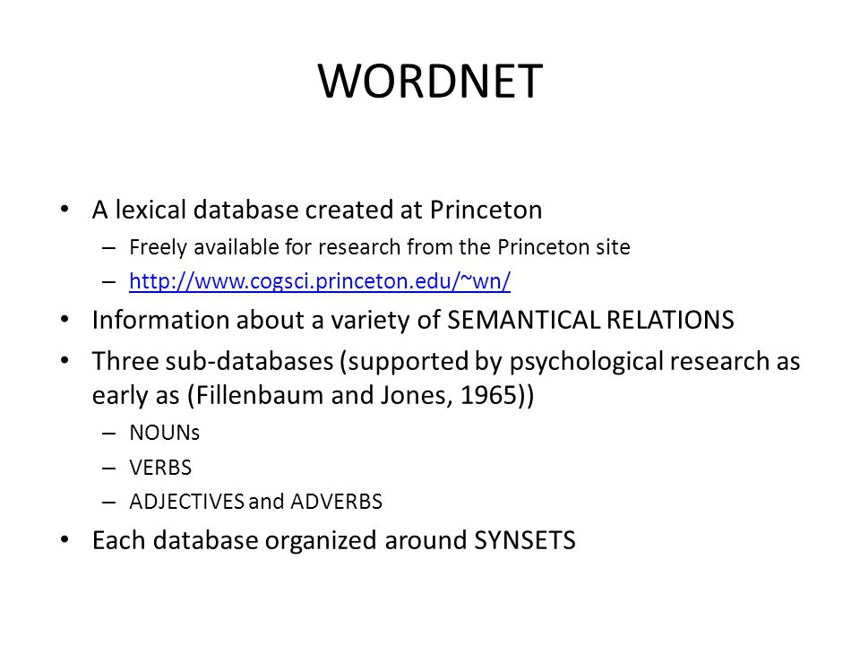 WORDNET A lexical database created at Princeton – Freely available for research from the Princeton site – http://www.cogsci.princeton.edu/~wn/ http://