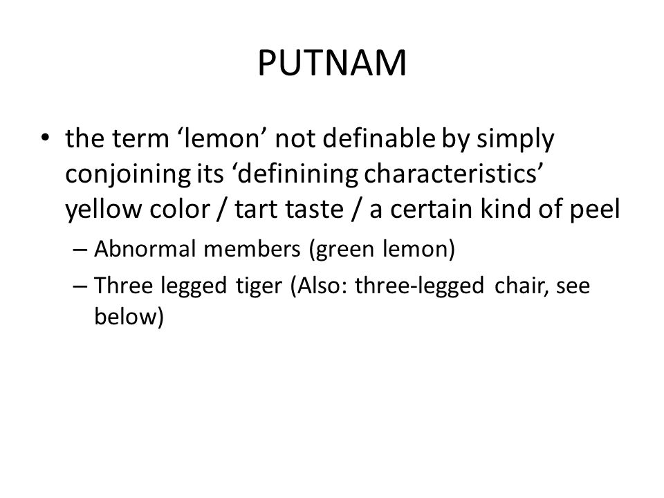 PUTNAM the term lemon not definable by simply conjoining its definining characteristics yellow color / tart taste / a certain kind of peel – Abnormal