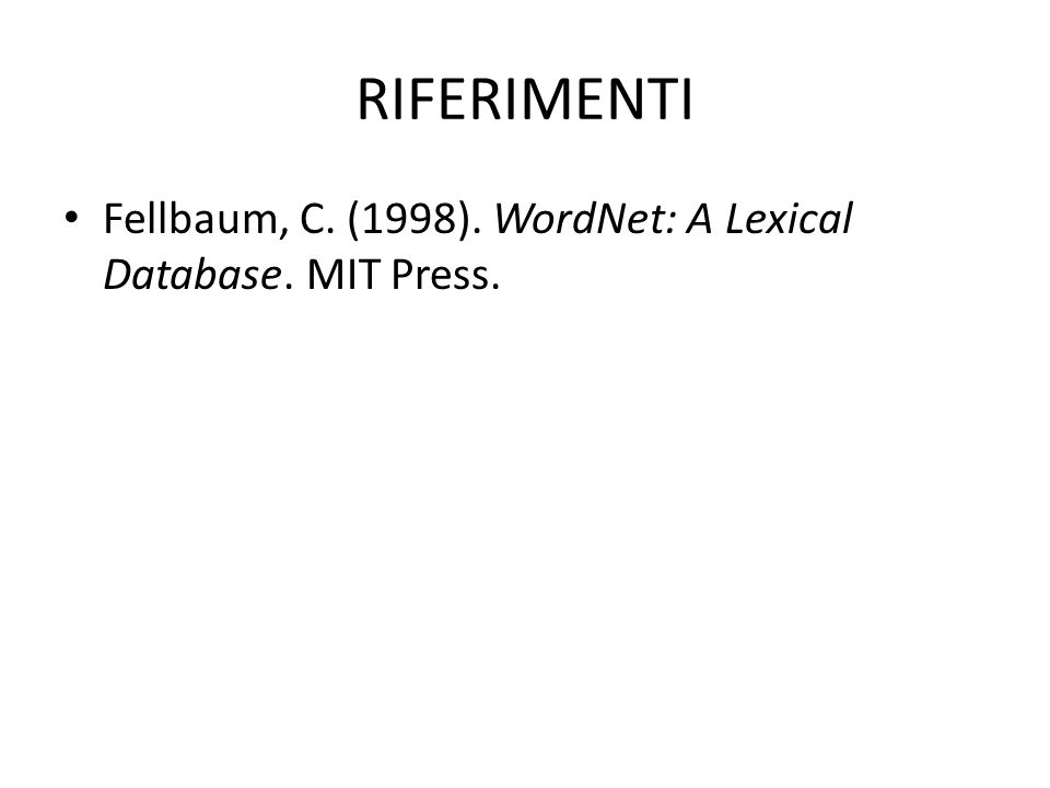 RIFERIMENTI Fellbaum, C. (1998). WordNet: A Lexical Database. MIT Press.