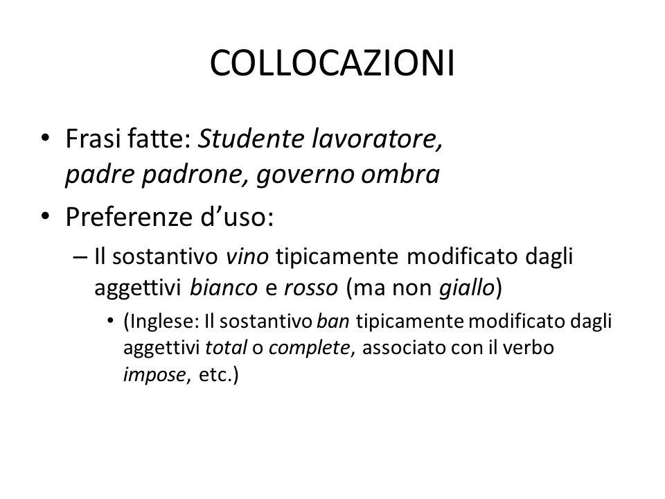 COLLOCAZIONI Frasi fatte: Studente lavoratore, padre padrone, governo ombra Preferenze duso: – Il sostantivo vino tipicamente modificato dagli aggetti