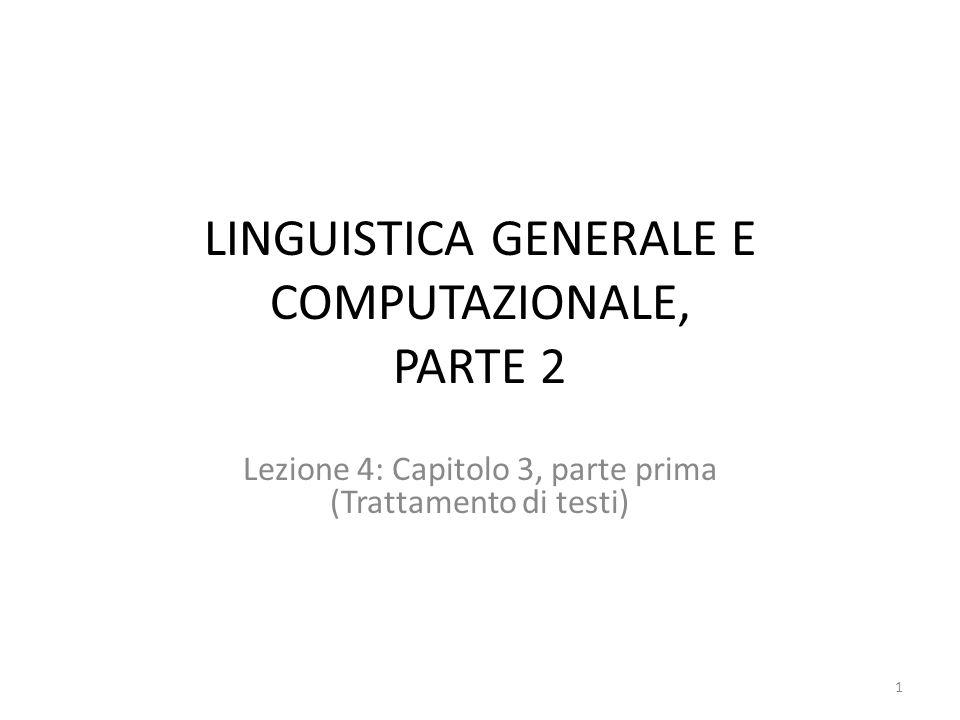LINGUISTICA GENERALE E COMPUTAZIONALE, PARTE 2 Lezione 4: Capitolo 3, parte prima (Trattamento di testi) 1