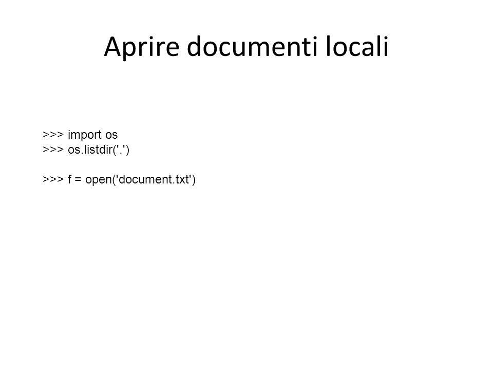 Aprire documenti locali >>> import os >>> os.listdir('.') >>> f = open('document.txt')