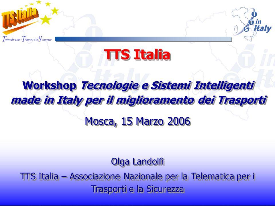 TTS Italia TTS Italia è lAssociazione Nazionale per la Telematica per i Trasporti e la Sicurezza fondata nel 1999 con il fine di promuovere lo sviluppo e la diffusione dei Sistemi di Trasporto Intelligenti - ITS (Intelligent Transportation Systems) in Italia TTS Italia è lAssociazione Nazionale per la Telematica per i Trasporti e la Sicurezza fondata nel 1999 con il fine di promuovere lo sviluppo e la diffusione dei Sistemi di Trasporto Intelligenti - ITS (Intelligent Transportation Systems) in Italia