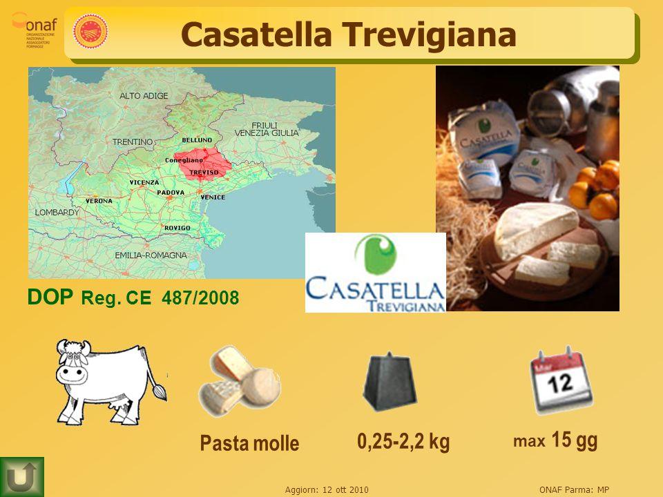 Aggiorn: 12 ott 2010ONAF Parma: MP Casatella Trevigiana 0,25-2,2 kg max 15 gg Pasta molle DOP Reg.