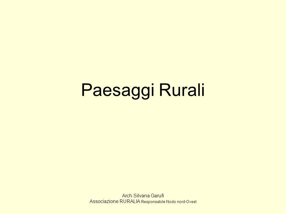 Paesaggi Rurali Arch.Silvana Garufi Associazione RURALIA Responsabile Nodo nord-Ovest