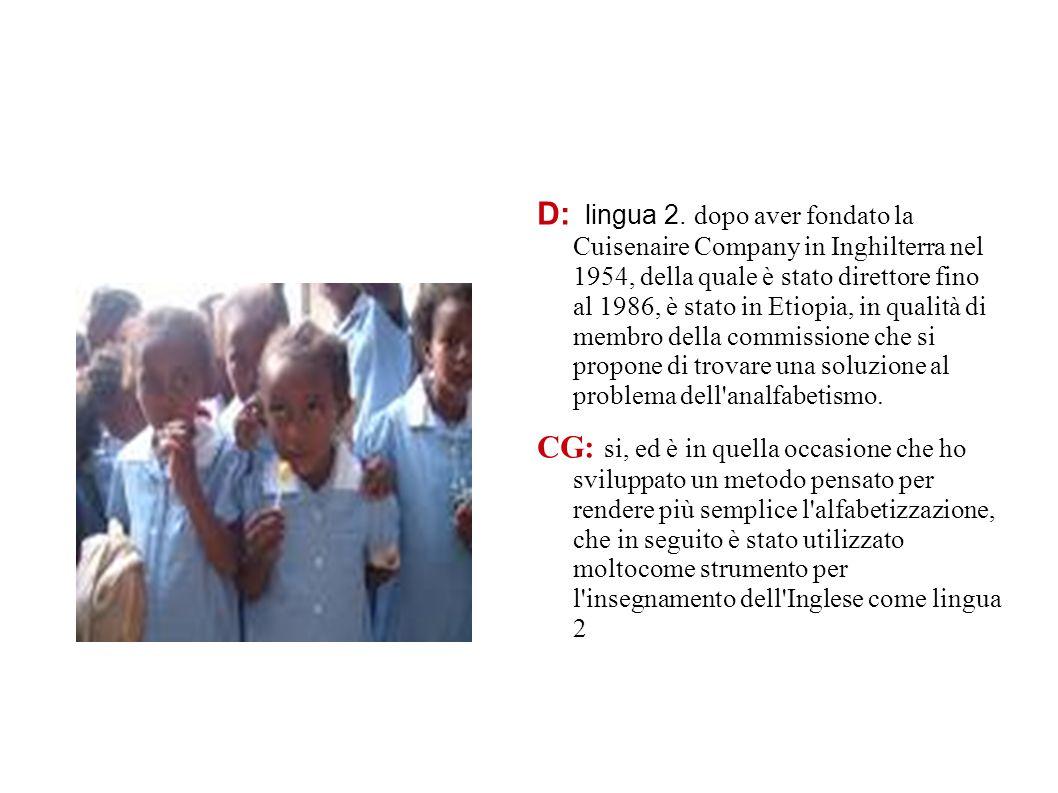 D: lingua 2. dopo aver fondato la Cuisenaire Company in Inghilterra nel 1954, della quale è stato direttore fino al 1986, è stato in Etiopia, in quali