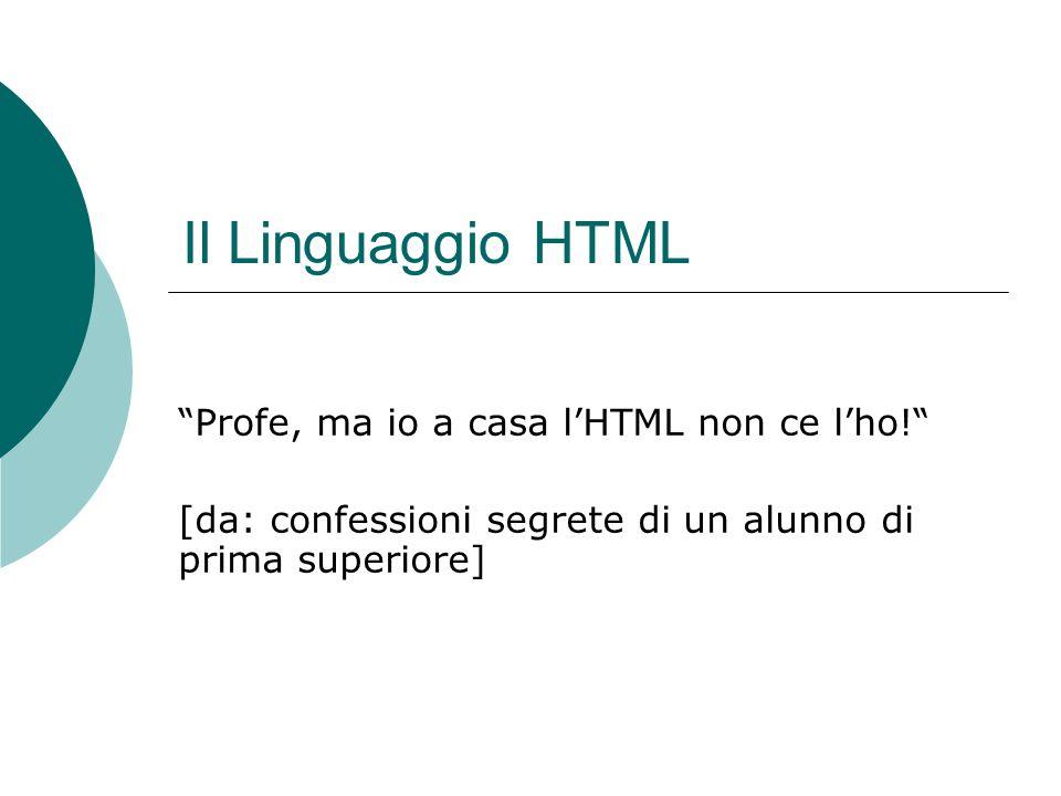 Il Linguaggio HTML Profe, ma io a casa lHTML non ce lho! [da: confessioni segrete di un alunno di prima superiore]