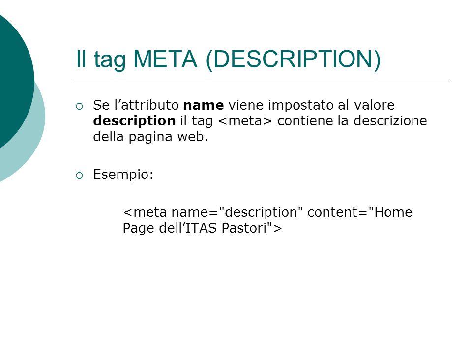 Il tag META (DESCRIPTION) Se lattributo name viene impostato al valore description il tag contiene la descrizione della pagina web. Esempio: