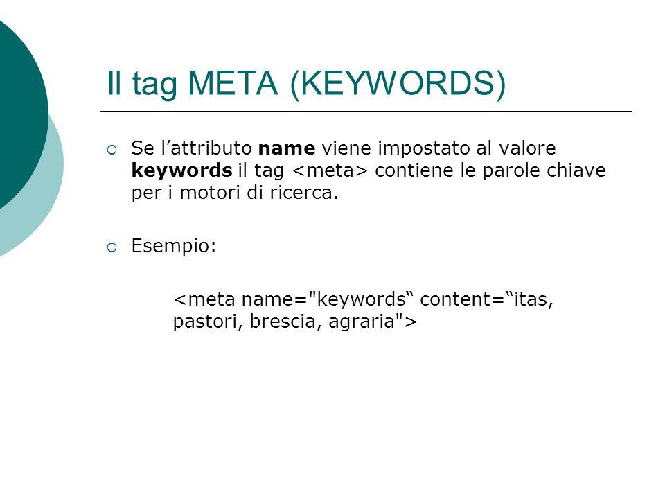 Il tag META (KEYWORDS) Se lattributo name viene impostato al valore keywords il tag contiene le parole chiave per i motori di ricerca. Esempio:
