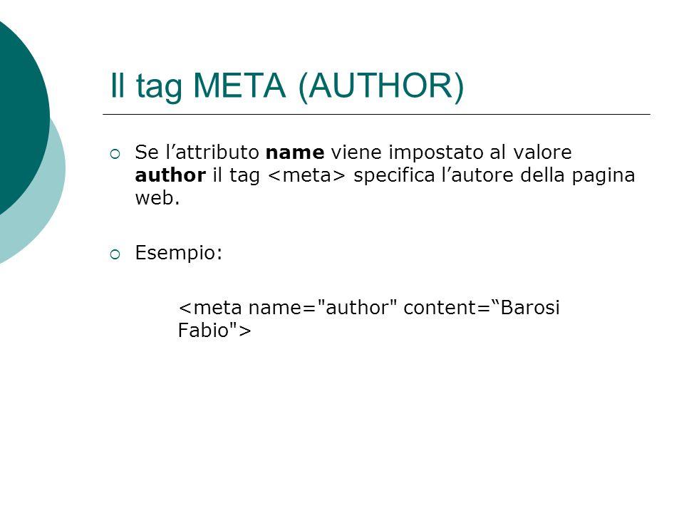 Il tag META (AUTHOR) Se lattributo name viene impostato al valore author il tag specifica lautore della pagina web. Esempio: