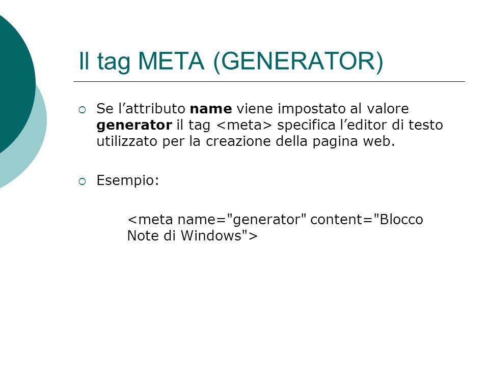 Il tag META (GENERATOR) Se lattributo name viene impostato al valore generator il tag specifica leditor di testo utilizzato per la creazione della pag