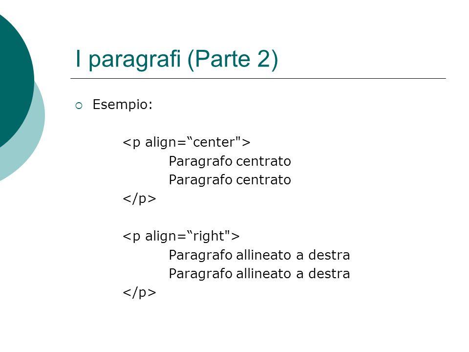 I paragrafi (Parte 2) Esempio: Paragrafo centrato Paragrafo allineato a destra