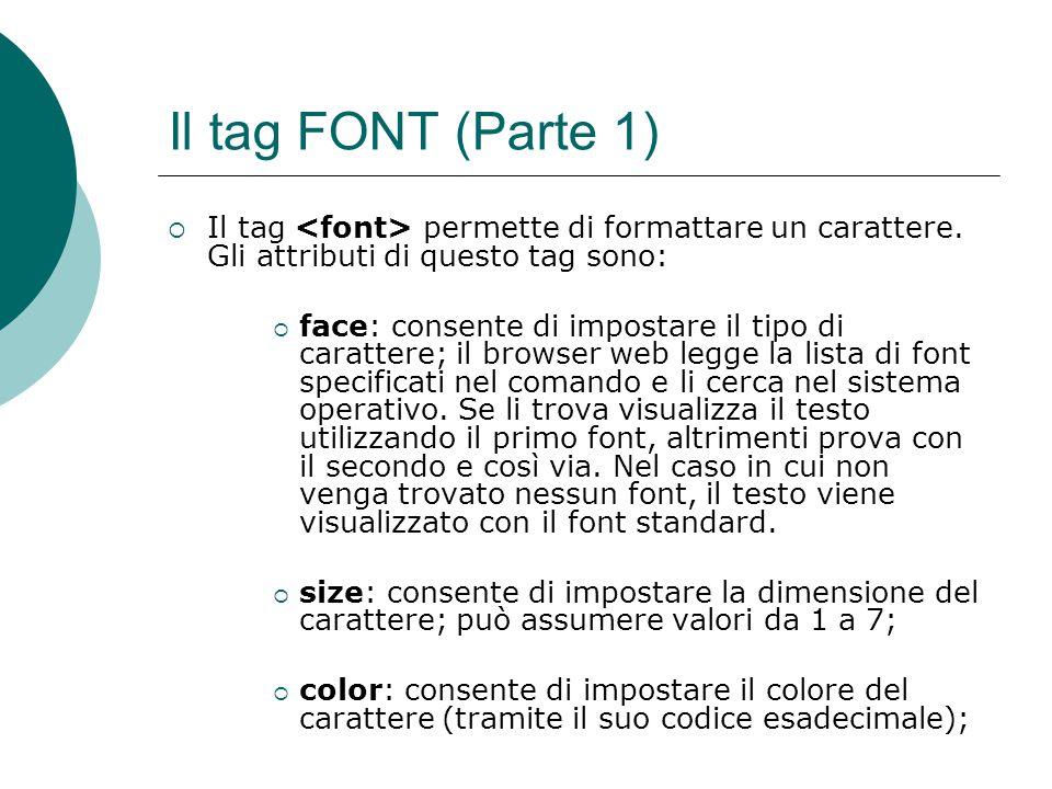 Il tag FONT (Parte 1) Il tag permette di formattare un carattere. Gli attributi di questo tag sono: face: consente di impostare il tipo di carattere;