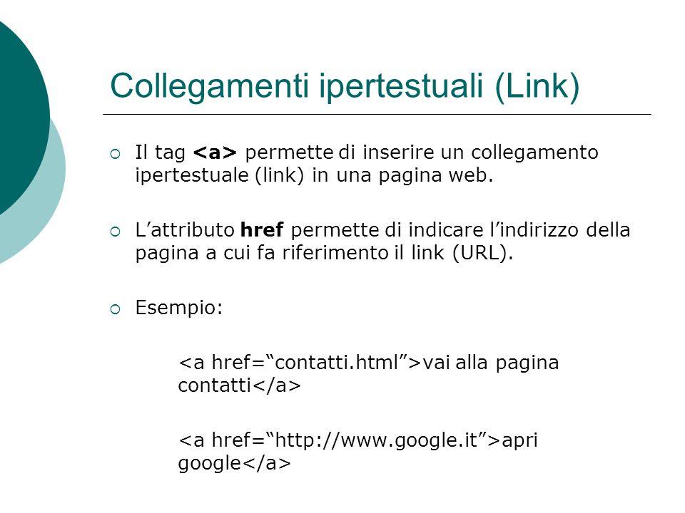 Collegamenti ipertestuali (Link) Il tag permette di inserire un collegamento ipertestuale (link) in una pagina web. Lattributo href permette di indica