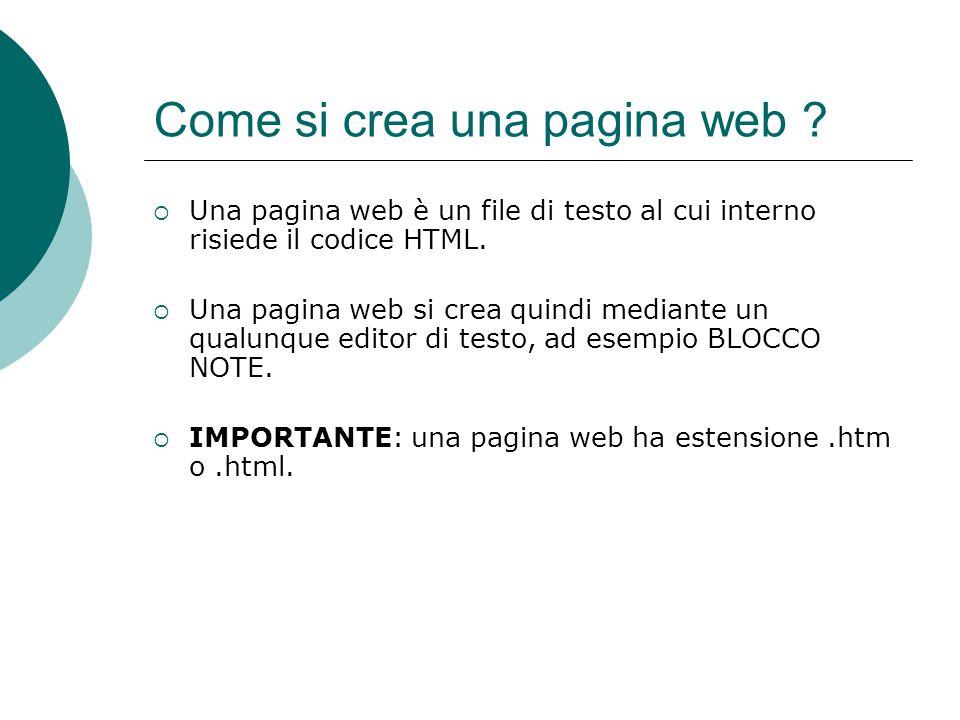 Come si crea una pagina web ? Una pagina web è un file di testo al cui interno risiede il codice HTML. Una pagina web si crea quindi mediante un qualu
